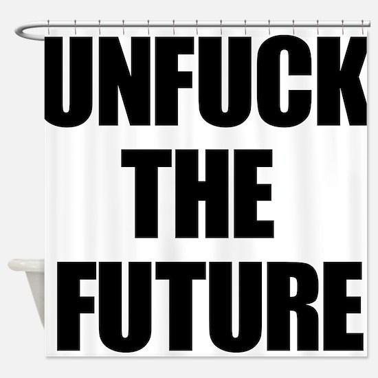 Unfuck the Future Shower Curtain