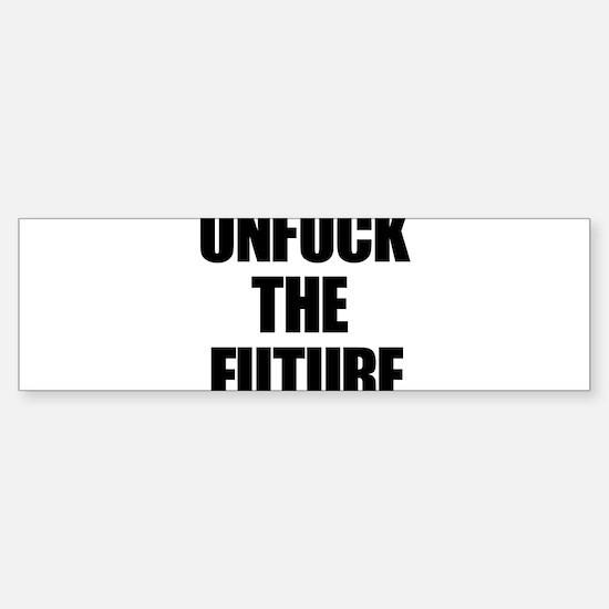 Unfuck the Future Bumper Bumper Bumper Sticker