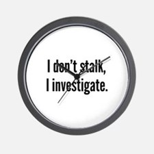 I Don't Stalk. I Investigate. Wall Clock