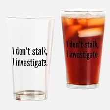 I Don't Stalk. I Investigate. Drinking Glass