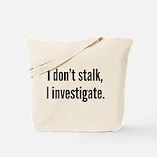 I Don't Stalk. I Investigate. Tote Bag