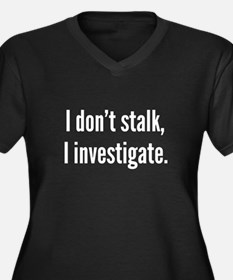 I Don't Stalk. I Investigate. Women's Plus Size V-