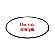 I Don't Stalk. I Investigate. Patches