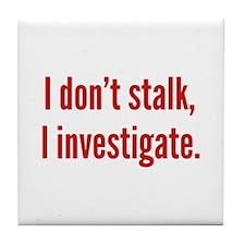 I Don't Stalk. I Investigate. Tile Coaster