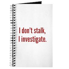 I Don't Stalk. I Investigate. Journal