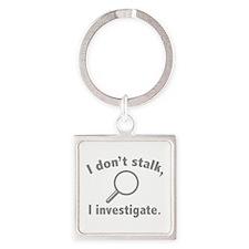 I Don't Stalk. I Investigate. Square Keychain