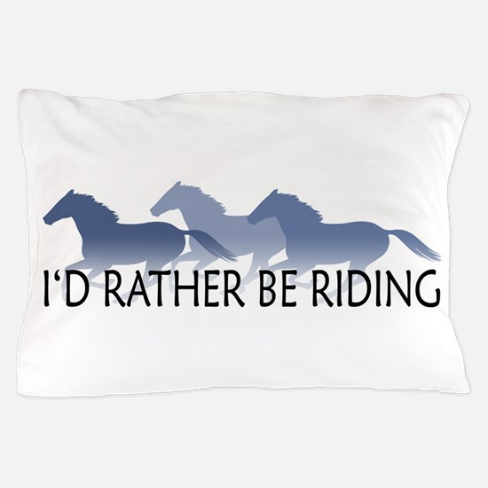 Rather Be Riding A Wild Horse Pillow Case