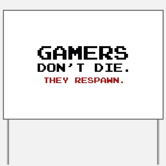 Gamers Don't Die. They Respawn. Yard Sign