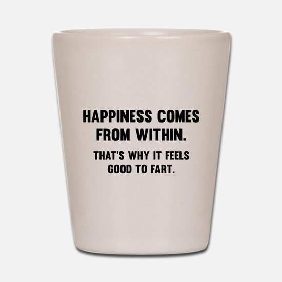 Happiness Comes From Within Shot Glass