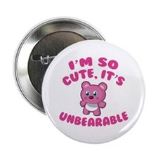 """I'm So Cute It's Unbearable 2.25"""" Button"""