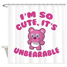 I'm So Cute It's Unbearable Shower Curtain