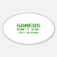 Gamers Don't Die. They Respawn. Sticker (Oval)