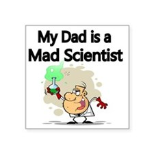 "My Dad is a Mad Scientist Square Sticker 3"" x 3"""