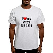 """Love My Wife's Fun Bags"" T-Shirt"