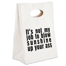 Its not my job to blow sunshine  Canvas Lunch Tote