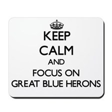 Keep calm and focus on Great Blue Herons Mousepad