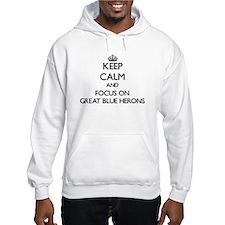 Keep calm and focus on Great Blue Herons Hoodie
