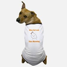 Mine Got Laid This Morning Dog T-Shirt