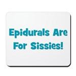 Epidurals Are For Sissies Mousepad