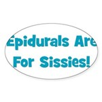 Epidurals Are For Sissies Oval Sticker