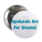 Epidurals Are For Sissies Button