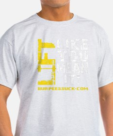 LIFT LIKE YOU MEAN IT T-Shirt