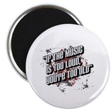 If The Music Is Too Loud, Youre Too Old Magnets