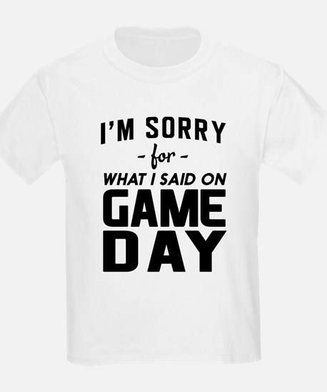 I'm sorry for what I said on Game Day T-Shirt