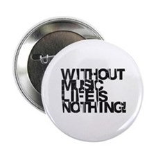 """without music life is nothing 2.25"""" Button"""