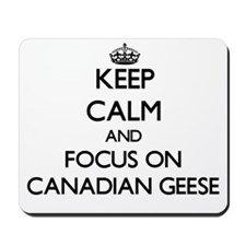 Keep calm and focus on Canadian Geese Mousepad
