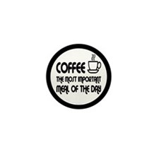 Coffee The Most Important Meal Mini Button
