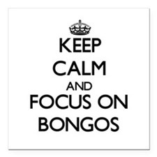 Keep calm and focus on Bongos Square Car Magnet 3""
