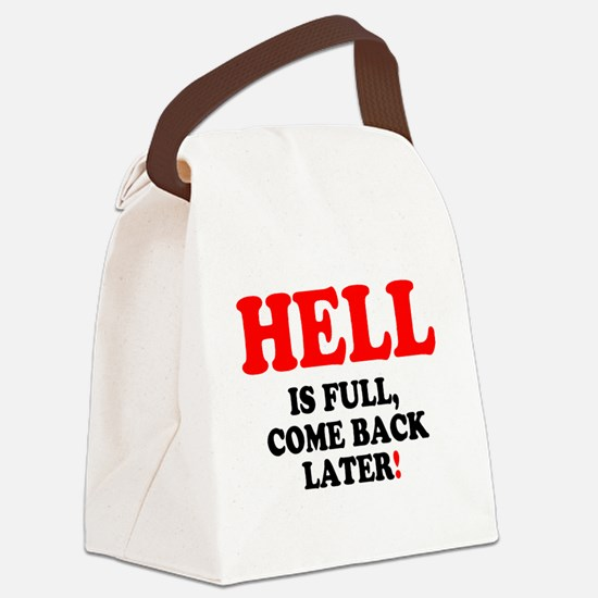 HELL IS FULL - COME BACK LATER! Canvas Lunch Bag