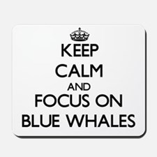 Keep calm and focus on Blue Whales Mousepad