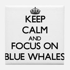 Keep calm and focus on Blue Whales Tile Coaster