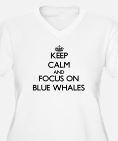 Keep calm and focus on Blue Whales Plus Size T-Shi