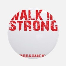 WALK IN STRONG CRAWL OUT STRONGER - Round Ornament