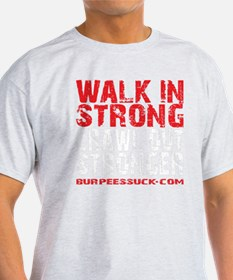 WALK IN STRONG CRAWL OUT STRONGER -  T-Shirt