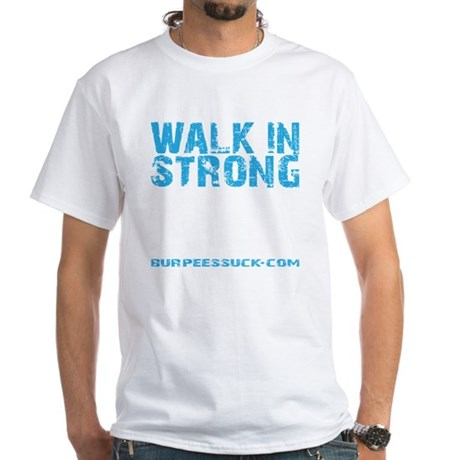 WALK IN STRONG CRAWL OUT STRONGER - White T-Shirt