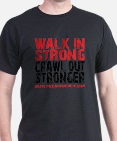 WALK IN STRONG CRAWL OUT STRONGER - W T-Shirt