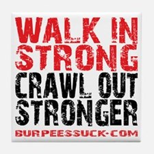 WALK IN STRONG CRAWL OUT STRONGER - W Tile Coaster