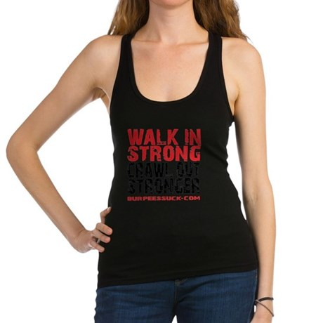 WALK IN STRONG CRAWL OUT STRONG Racerback Tank Top