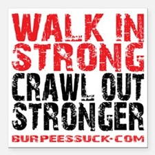 """WALK IN STRONG CRAWL OUT Square Car Magnet 3"""" x 3"""""""