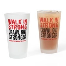 WALK IN STRONG CRAWL OUT STRONGER - Drinking Glass