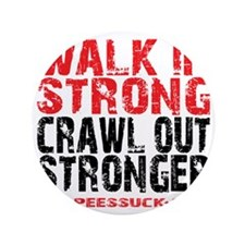 """WALK IN STRONG CRAWL OUT STRONGER - WH 3.5"""" Button"""