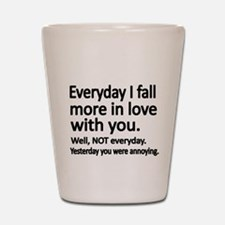 Everyday I fall more in love with you Shot Glass