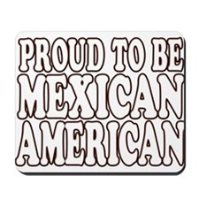 PROUD TO BE MEXICAN AMERICAN Mousepad