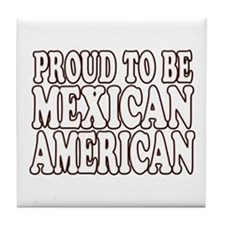 PROUD TO BE MEXICAN AMERICAN Tile Coaster