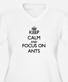 Keep calm and focus on Ants Plus Size T-Shirt