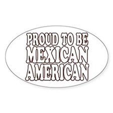 PROUD TO BE MEXICAN AMERICAN Oval Decal